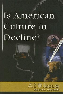 Is American Culture in Decline? - Ojeda, Auriana (Editor)