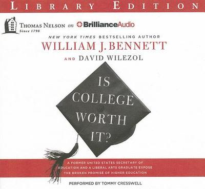 Is College Worth It?: A Former United States Secretary of Education and a Liberal Arts Graduate Expose the Broken Promise of Higher Education - Bennett, William J, Dr., and Wilezol, David, and Cresswell, Tommy (Performed by)