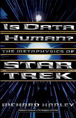 Is Data Human?: Or, the Metaphysics of Star Trek - Hanley, Richard, and Hanley, Rick