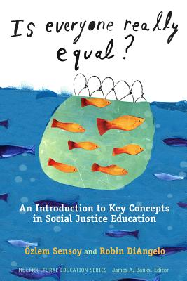 Is Everyone Really Equal?: An Introduction to Key Concepts in Social Justice Education - Sensoy, Ozlem, and DiAngelo, Robin