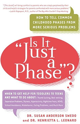 "Is It ""just a Phase""?: How to Tell Common Childhood Phases from More Serious Problems - Swedo, Susan Anderson, and Leonard, Henrietta L"