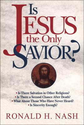 Is Jesus the Only Savior? - Nash, Ronald H, Dr.