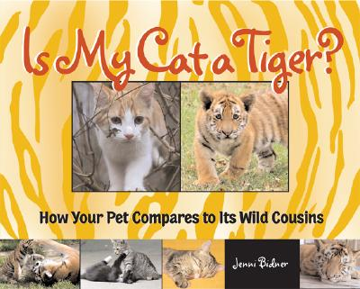 Is My Cat a Tiger?: How Your Pet Compares to Its Wild Cousins - Bidner, Jenni