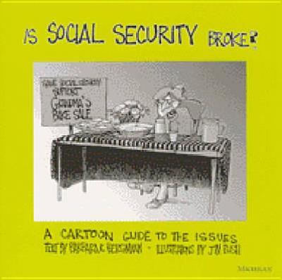 Is Social Security Broke?: A Cartoon Guide to the Issues - Bergmann, Barbara R, and Bush, James Cleaver, and Bush, Jim