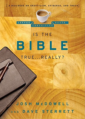 Is the Bible True . . . Really?: A Dialogue on Skepticism, Evidence, and Truth - McDowell, Josh, and Sterrett, Dave