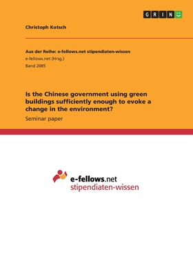 Is the Chinese Government Using Green Buildings Sufficiently Enough to Evoke a Change in the Environment? - Kotsch, Christoph