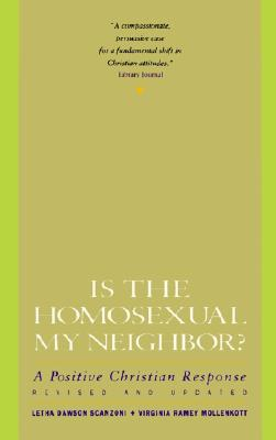 Is the Homosexual My Neighbor? Revised and Updated: A Positive Christian Response - Scanzoni, Letha Dawson, and Mollenkott, Virginia Ramey, PhD