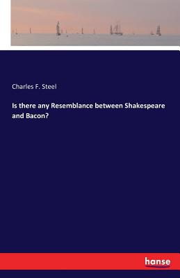 Is There Any Resemblance Between Shakespeare and Bacon? - Steel, Charles F