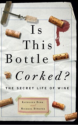 Is This Bottle Corked?: The Secret Life of Wine - Burk, Kathleen, and Bywater, Michael