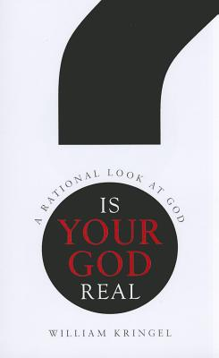 Is Your God Real?: A Rational Look at God - Kringel, William