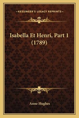 Isabella Et Henri, Part 1 (1789) - Hughes, Anne