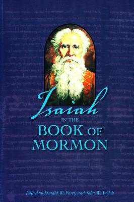 Isaiah in the Book of Mormon - Parry, Donald W (Editor), and Welch, John W, Professor