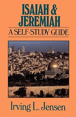 Isaiah & Jeremiah: A Self-Study Guide - Jensen, Irving L, B.A., S.T.B., Th.D.