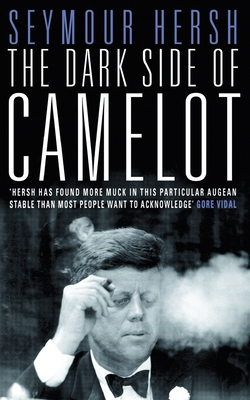 The Dark Side of Camelot - Hersh, Seymour M.