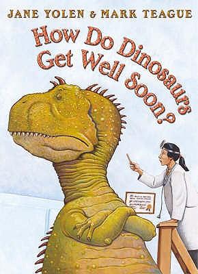 How Do Dinosaurs Get Well Soon? - Yolen, Jane