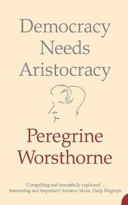 Democracy Needs Aristocracy - Worsthorne, Peregrine