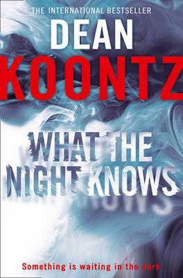What the Night Knows - Koontz, Dean