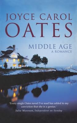Middle Age: A Romance - Oates, Joyce Carol