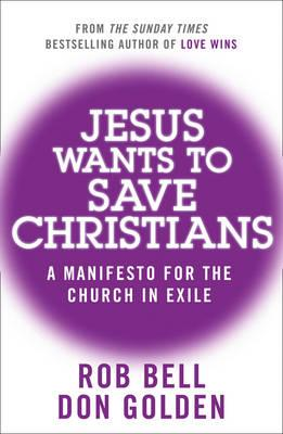 Jesus Wants to Save Christians: A Manifesto for the Church in Exile - Bell, Rob, and Golden, Don