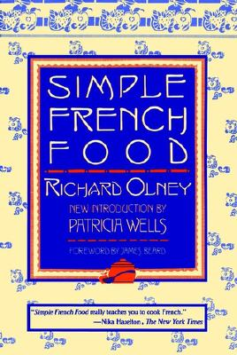 Simple French Food - Olney, Richard, and Beard, James A (Foreword by), and Wells, Patricia (Introduction by)