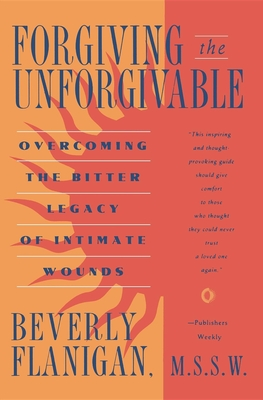 Forgiving the Unforgivable - Flanigan, Beverly