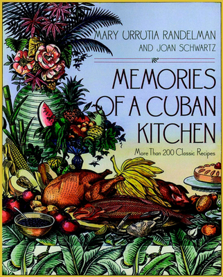 Memories of a Cuban Kitchen: More Than 200 Classic Recipes - Randelman, Mary Urrutia, and Schwartz, Joan