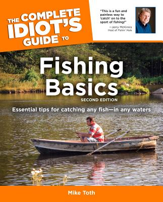 The Complete Idiot's Guide to Fishing Basics - Toth, Mike, and McKinnis, Jerry (Foreword by)