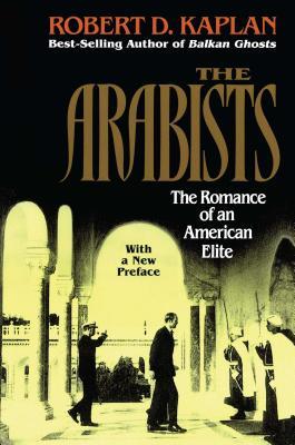 Arabists: The Romance of an American Elite - Kaplan, Robert