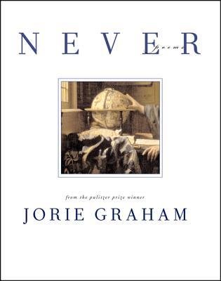 Never: Poems - Graham, Jorie