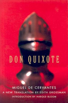 Don Quixote - de Cervantes Saavedra, Miguel, and Grossman, Edith, Ms. (Translated by), and Bloom, Harold (Introduction by)