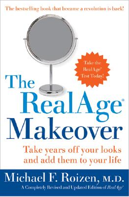 The Realage Makeover: Take Years Off Your Looks and Add Them to Your Life - Roizen, Michael F, M.D.