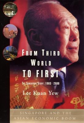 From Third World to First: Singapore and the Asian Economic Boom - Yew, Lee Kuan, and Kissinger, Henry A (Foreword by), and Lee, Kuan Yew