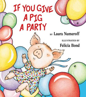 If You Give a Pig a Party - Numeroff, Laura Joffe