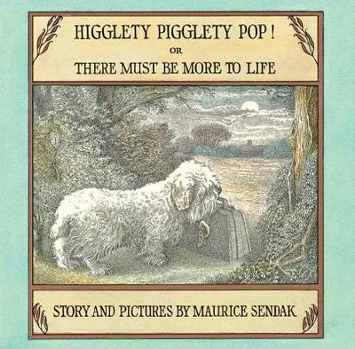 Higglety Pigglety Pop!: Or There Must Be More to Life -