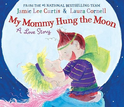 My Mommy Hung the Moon: A Love Story - Curtis, Jamie Lee