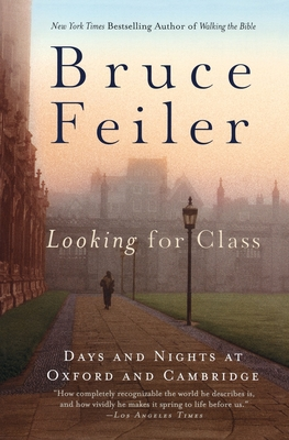 Looking for Class: Days and Nights at Oxford and Cambridge - Feiler, Bruce