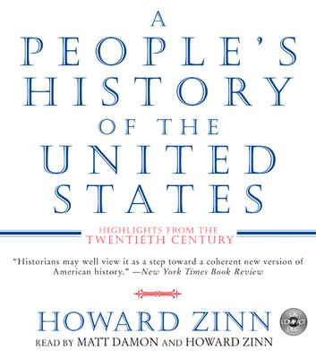 A People's History of the United States CD: A People's History of the United States CD - Zinn, Howard, Ph.D. (Read by), and Damon, Matt (Read by)