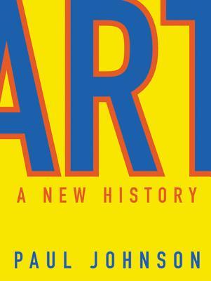 Art: A New History - Johnson, Paul