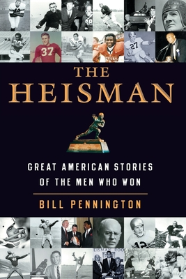 The Heisman: Great American Stories of the Men Who Won - Pennington, Bill