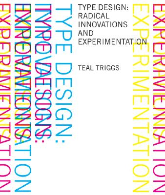 Type Design: Radical Innovations and Experimentation - Triggs, Teal