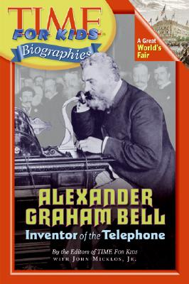 Alexander Graham Bell: Inventor of the Telephone - Time for Kids Magazine, and Micklos, John, Jr.