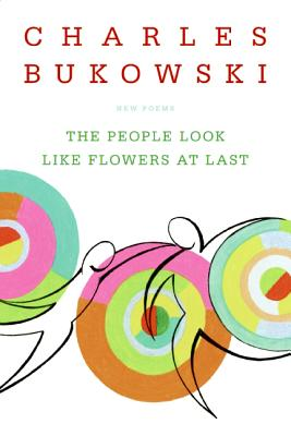 The People Look Like Flowers at Last: New Poems - Bukowski, Charles, and Martin, John, Rev. (Editor)