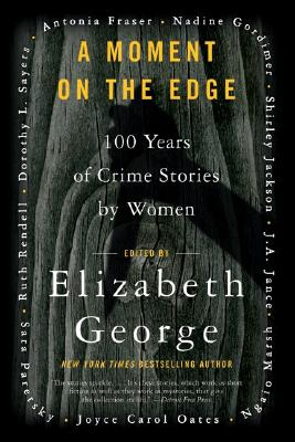 A Moment on the Edge: 100 Years of Crime Stories by Women - George, Elizabeth A