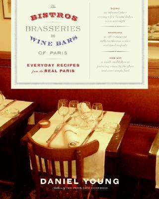 The Bistros, Brasseries, and Wine Bars of Paris: Everyday Recipes from the Real Paris - Young, Daniel