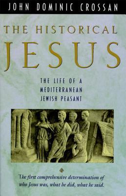 The Historical Jesus: The Life of a Mediterranean Jewish Peasa - Crossan, John Dominic