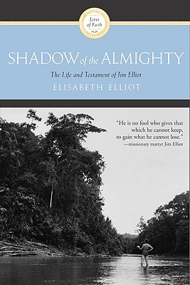 Shadow of the Almighty: The Life and Testament of Jim Elliot - Elliot, Elisabeth