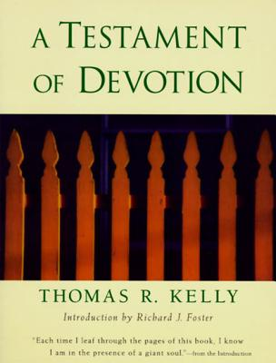 A Testament of Devotion - Kelly, Thomas R, and Foster, Richard J (Introduction by)