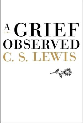 A Grief Observed - Lewis, C S, and L'Engle, Madeleine (Foreword by)