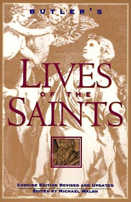 Butler's Lives of the Saints: Concise Edition, Revised and Updated - Walsh, Michael, and Butler, Alban