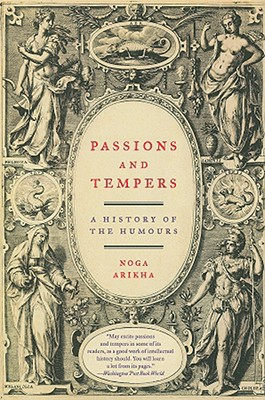 Passions and Tempers: A History of the Humours - Arikha, Noga